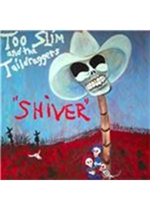 Too Slim & the Taildraggers - Shiver (Music CD)