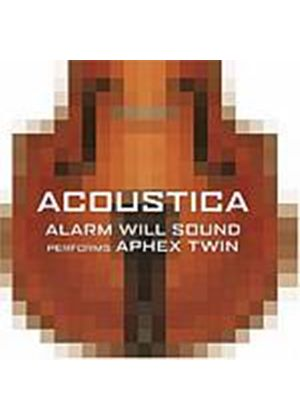 Alarm Will Sound - Acoustica - Alarm Will Sound Performs Aphex Twin (Music CD)