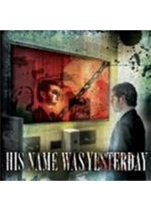 His Name Was Yesterday - His Name Was Yesterday (Music CD)
