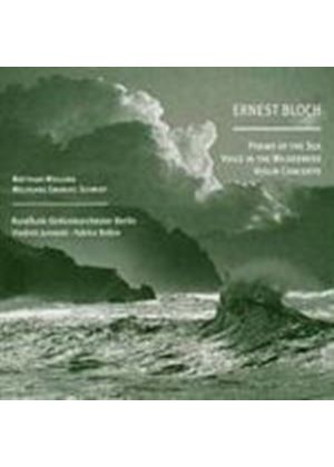 Ernest Bloch - Poems Of The Sea, Voice In The Wilderness, Violin Concerto (Music CD)