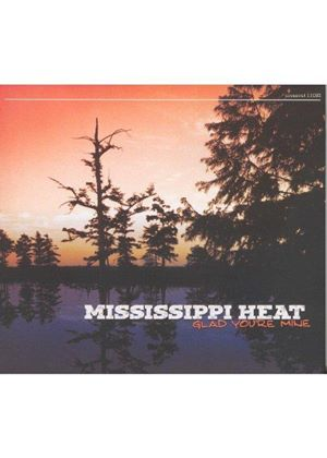 Mississippi Heat - Glad You're Mine