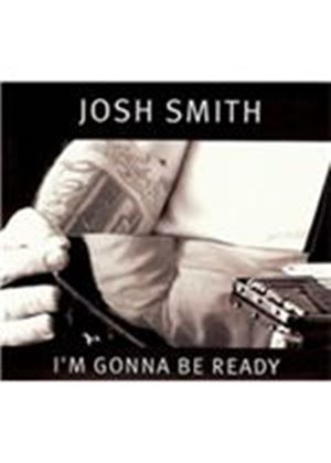 Josh Smith - I'm Gonna Be Ready (Music CD)