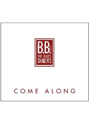 B.B. & the Blues Shacks - Come Along (Music CD)