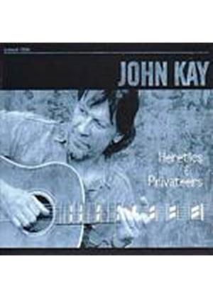 John Kay - Heretics And Privateers (Music CD)