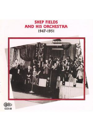 Shep Fields - AND HIS ORCHESTRA 1947-1951