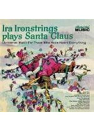 Ira Ironstrings - Ira Ironstrings Plays Santa Claus (Christmas Music For Those Who Have Heard Everything)