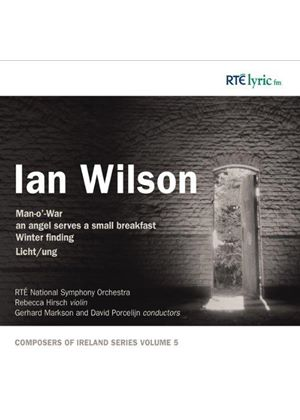 Ian Wilson: Man-o' War; an angel serves a small breakfast; Winter Finding; Licht/ung (Music CD)