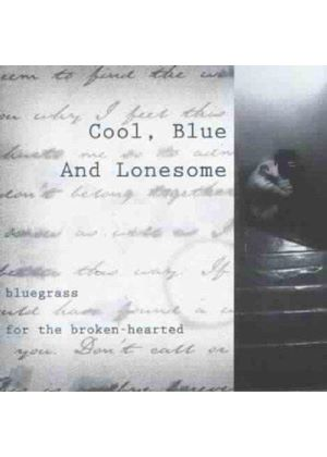 Various Artists - Cool Blue And Lonesome: Bluegrass For The Broken Hearted