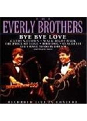 Everly Brothers (The) - Bye Bye Love (Recorded Live In Concert)
