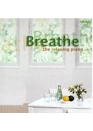 VARIOUS COMPOSERS - Breathe: The Relaxing Piano