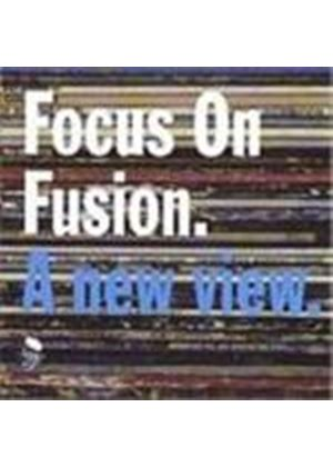 Various Artists - Focus On Fusion (A New View)