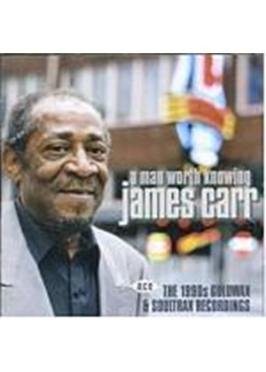 James Carr - A Man Worth Knowing - 1990s Goldwax & Soultrax Recordings (Music CD)