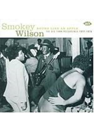 Smokey Wilson - Round Like An Apple - The Big Town Sessions 1977 - 1978 (Music CD)