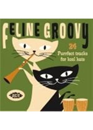 Various Artists - Feline Groovy: 24 Purrfect Tracks For Kool Kats