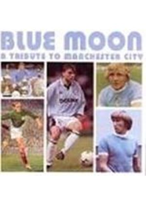 Various Artists - Blue Moon (A Tribute To Manchester City Football Club)