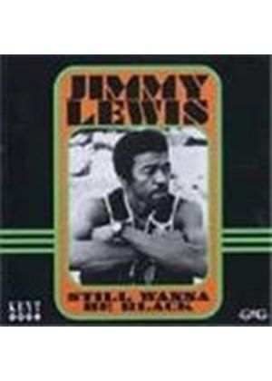 Jimmy Lewis - Still Wanna Be Black