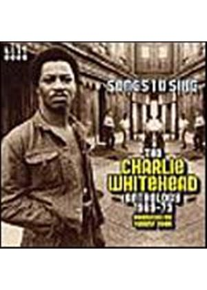 Charlie Whitehead - Songs To Sing: The Charlie Whitehead Anthology 1969 - 73 (Music CD)