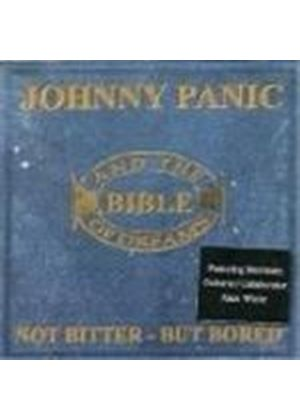 Johnny Panic & The Bible Of Dreams - Not Bitter But Bored