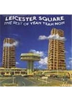 Yeah Yeah Noh - Leicester Square (The Best Of Yeah Yeah Noh)