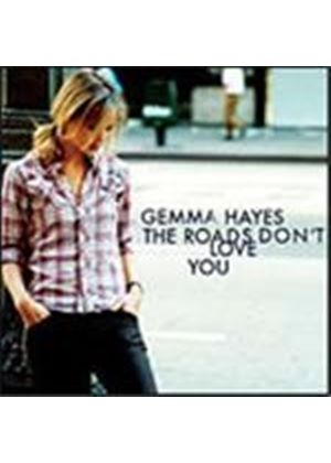 Gemma Hayes - Roads Don't Love You, The