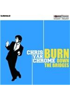 Chris Van Chrome - Burn Down the Bridges (Music CD)