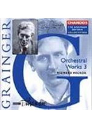 Grainger: Orchestral Works, Volume 3
