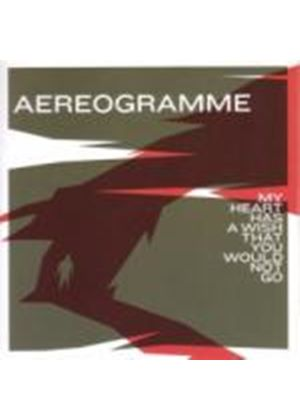 Aereogramme - My Heart Has a Wish That You Would Not Go (Music CD)