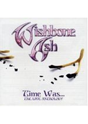 Wishbone Ash - Time Was - The Live Anthology (Music CD)