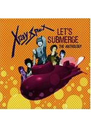 X-Ray Spex - Lets Submerge (The Anthology) (Music CD)