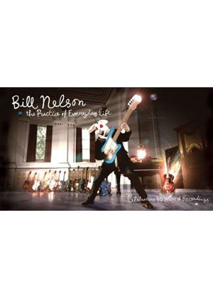 Bill Nelson - The Practice Of Everyday Life ~ Celebrating 40 Years Of Recordings (Music CD)