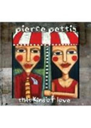 Pierce Pettis - That Kind Of Love (Music CD)