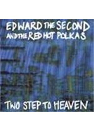 Edward II & The Red Hot Polkas - Two Steps To Heaven