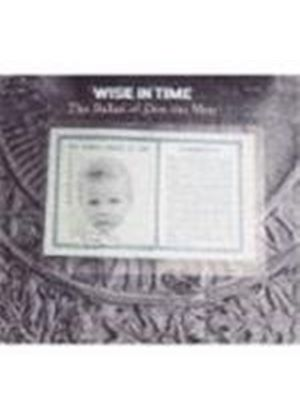 Wise In Time - Ballad Of Den The Men, The [Digipak]