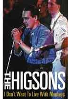 Higsons, The - I Dont Want To Live With Monkeys Live