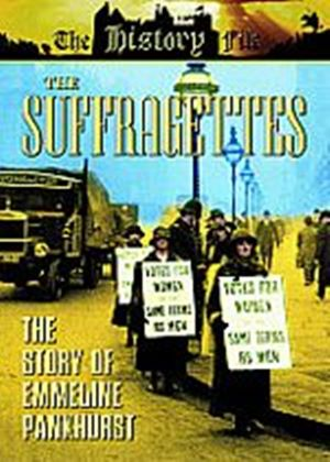 Suffragettes - The Story Of Emmeline Pankhurst, The