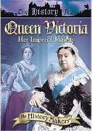History Makers - Queen Victoria - Her Imperial Majesty