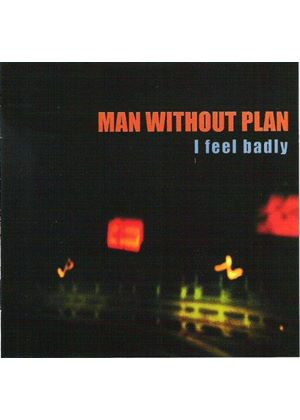 Man Without Plan - I Feel Badly (Music CD)