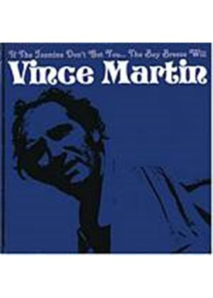 Vince Martin - If The Jasmine Dont Get You, The Bay Breeze Will (Music CD)