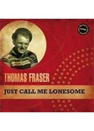 Thomas Fraser - Just Call Me Lonesome (Music CD)