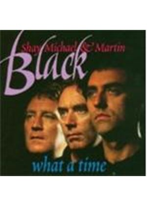 Shay Black/Michael/Martin - What A Time