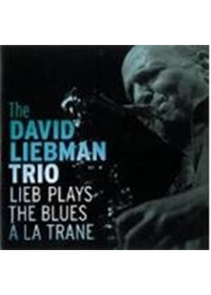 David Liebman Trio - Lieb Plays The Blues A La Trane (Music CD)