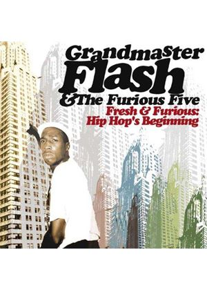 Grandmaster Flash And The Furious Five - Fresh And Furious - Hip Hop's Beginning