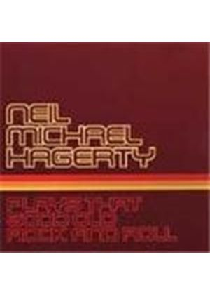 Neil Michael Hagerty - Plays That Good Old Rock 'n' Roll