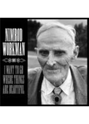 Nimrod Workman - I Want To Go Where Things Are Beautiful (Music CD)