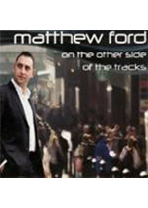 Matthew Ford - On The Other Side Of The Tracks