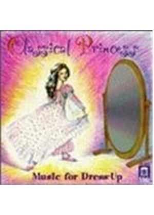 VARIOUS COMPOSERS - Classical Princess: Music For Dress-Up