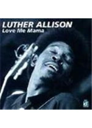 Luther Allison - Love Me Mama