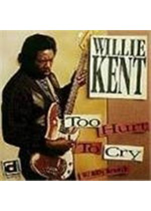 Willie Kent - Too Hurt To Cry
