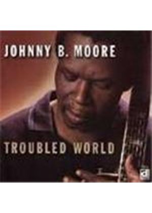 Johnny B. Moore - Troubled World