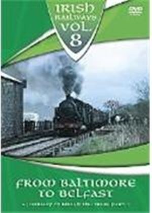 Irish Railways Vol.8 - From Baltimore To Belfast